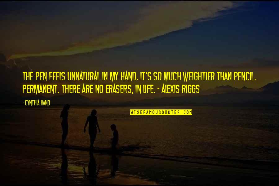 Weightier Quotes By Cynthia Hand: The pen feels unnatural in my hand. It's