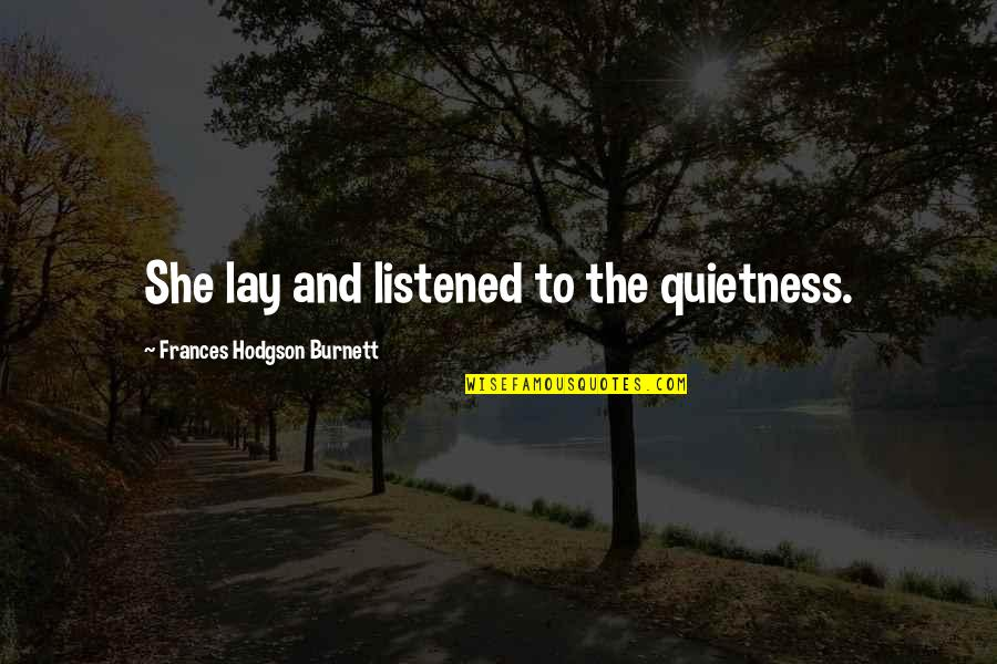 Weihnachtshund Quotes By Frances Hodgson Burnett: She lay and listened to the quietness.