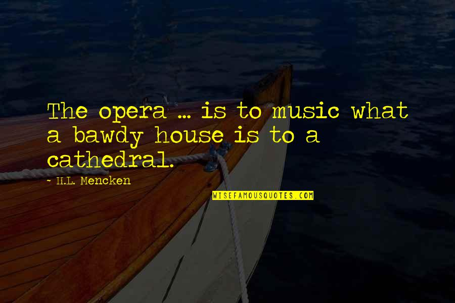 Weihnachtshund Quotes By H.L. Mencken: The opera ... is to music what a