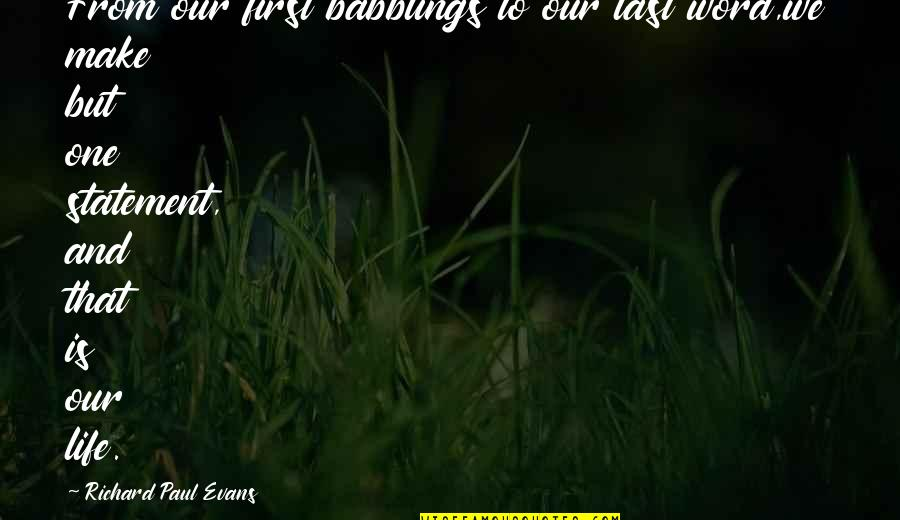 Weihnachtshund Quotes By Richard Paul Evans: From our first babblings to our last word,we