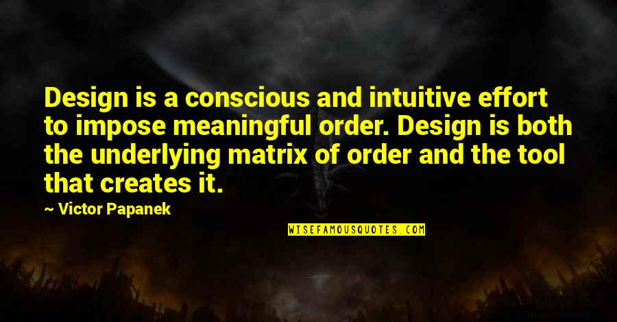 Weihnachtshund Quotes By Victor Papanek: Design is a conscious and intuitive effort to