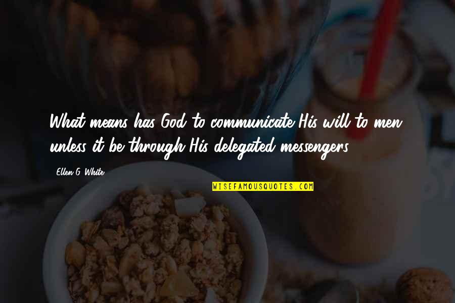 Weimaraner Quotes By Ellen G. White: What means has God to communicate His will