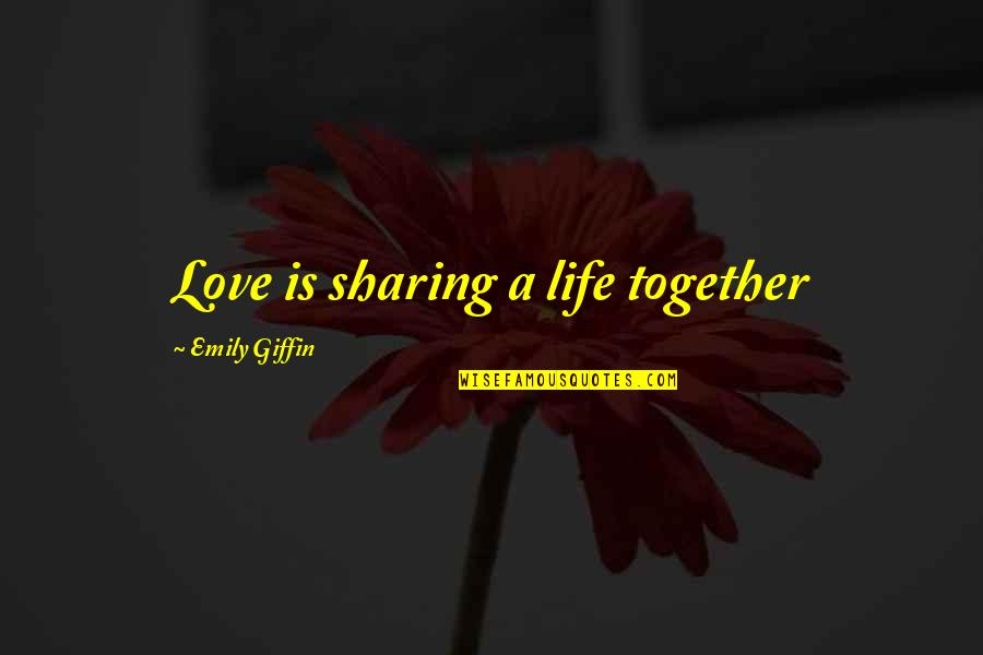Weimaraner Quotes By Emily Giffin: Love is sharing a life together