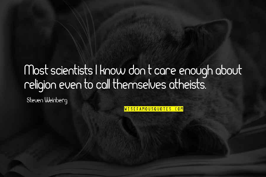 Weinberg Steven Quotes By Steven Weinberg: Most scientists I know don't care enough about