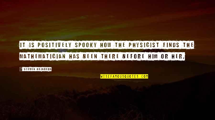 Weinberg Steven Quotes By Steven Weinberg: It is positively spooky how the physicist finds