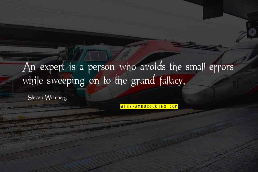 Weinberg Steven Quotes By Steven Weinberg: An expert is a person who avoids the