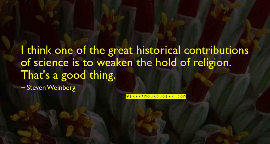 Weinberg Steven Quotes By Steven Weinberg: I think one of the great historical contributions