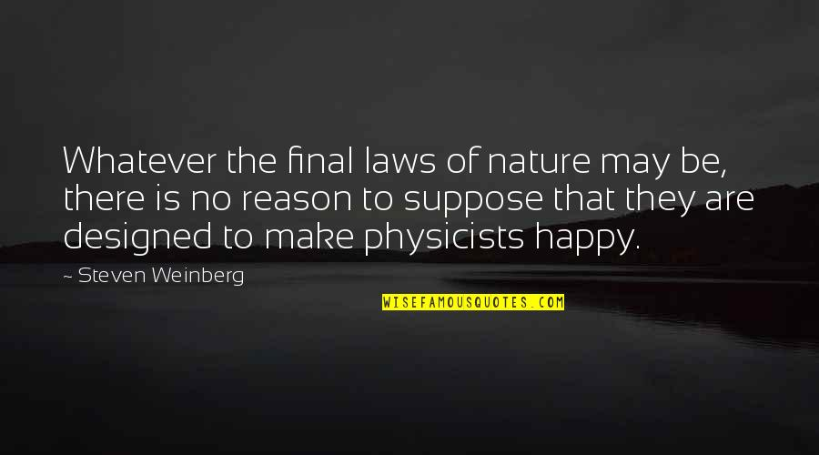 Weinberg Steven Quotes By Steven Weinberg: Whatever the final laws of nature may be,