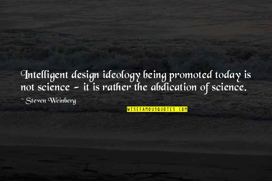 Weinberg Steven Quotes By Steven Weinberg: Intelligent design ideology being promoted today is not