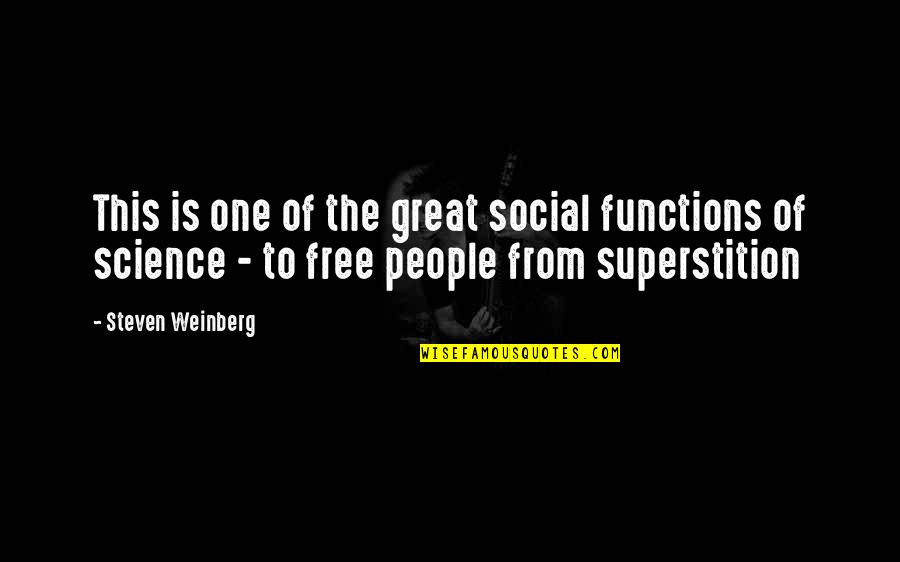 Weinberg Steven Quotes By Steven Weinberg: This is one of the great social functions