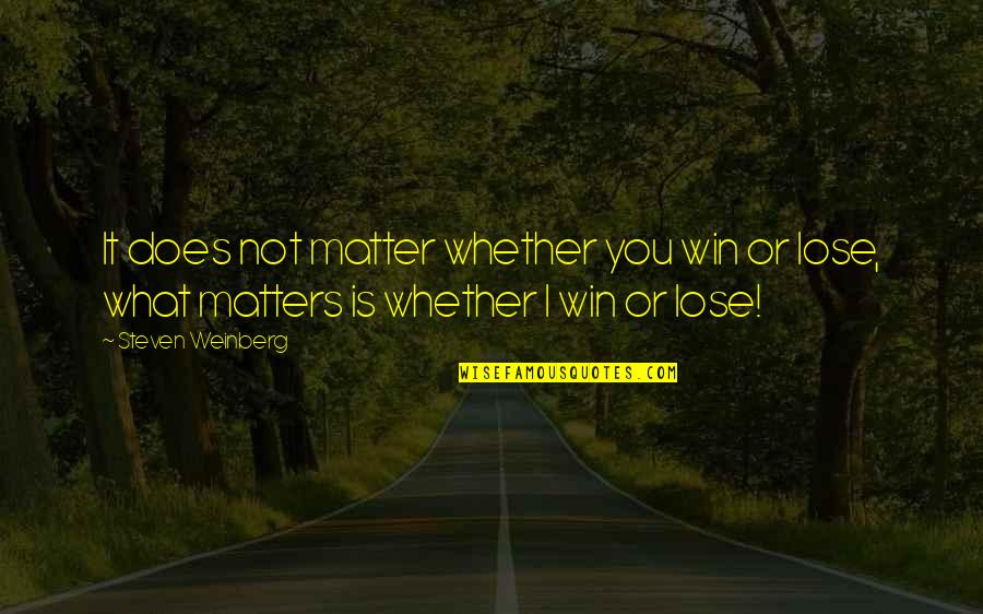 Weinberg Steven Quotes By Steven Weinberg: It does not matter whether you win or