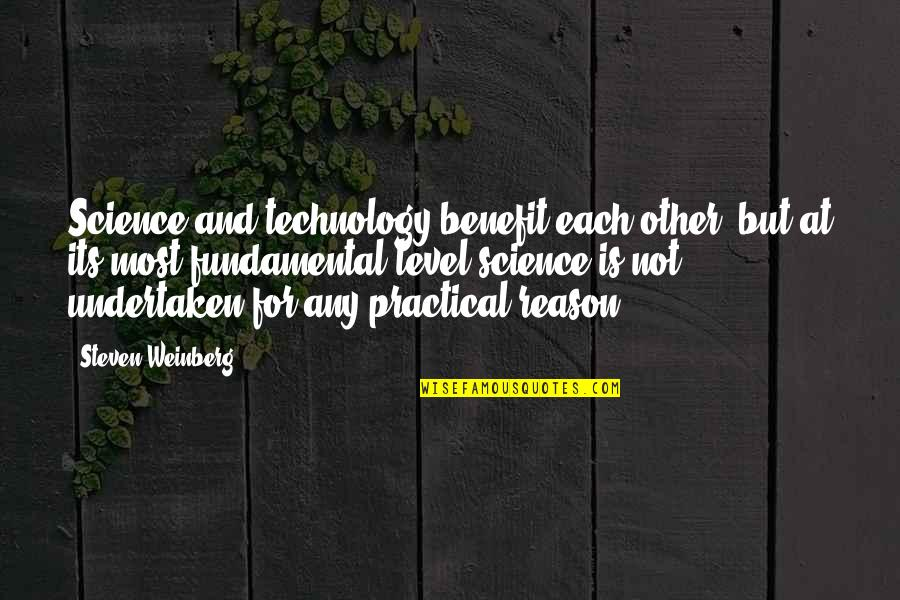 Weinberg Steven Quotes By Steven Weinberg: Science and technology benefit each other, but at