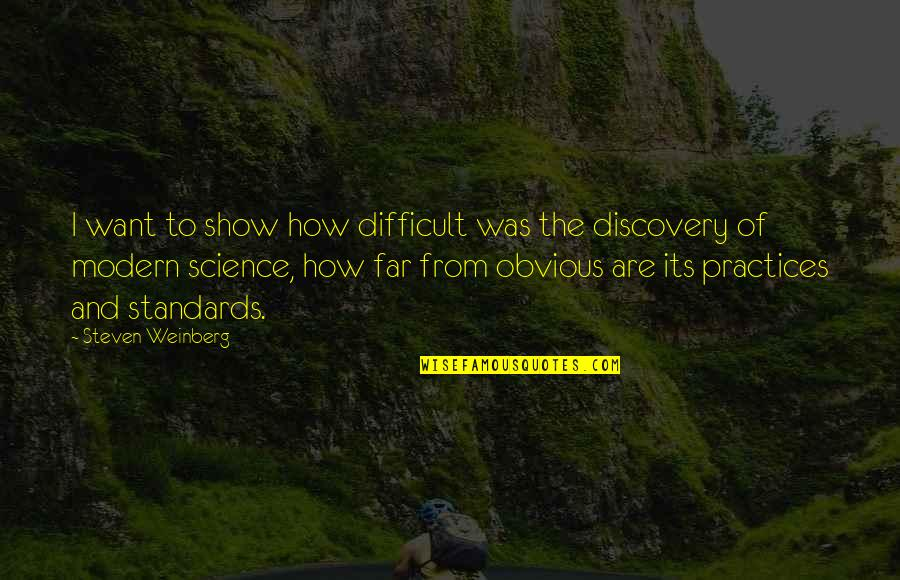 Weinberg Steven Quotes By Steven Weinberg: I want to show how difficult was the
