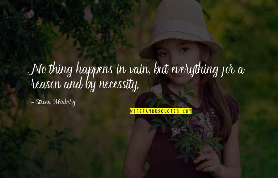 Weinberg Steven Quotes By Steven Weinberg: No thing happens in vain, but everything for