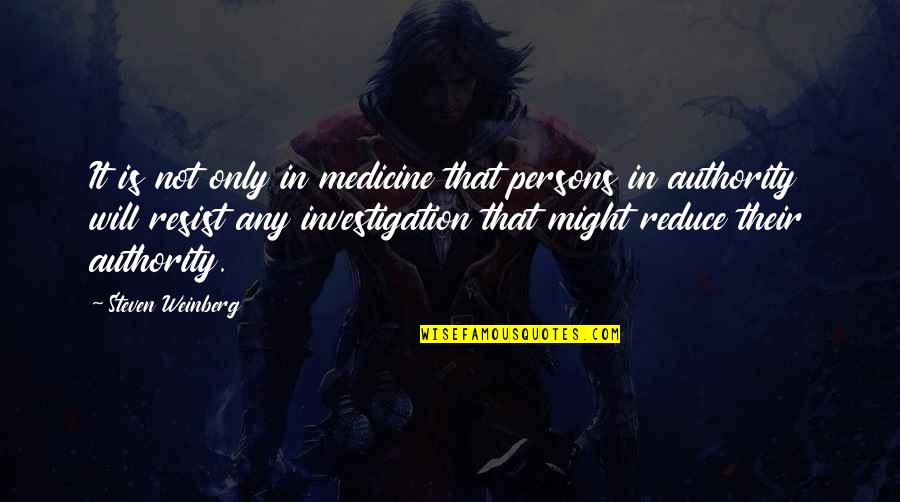 Weinberg Steven Quotes By Steven Weinberg: It is not only in medicine that persons
