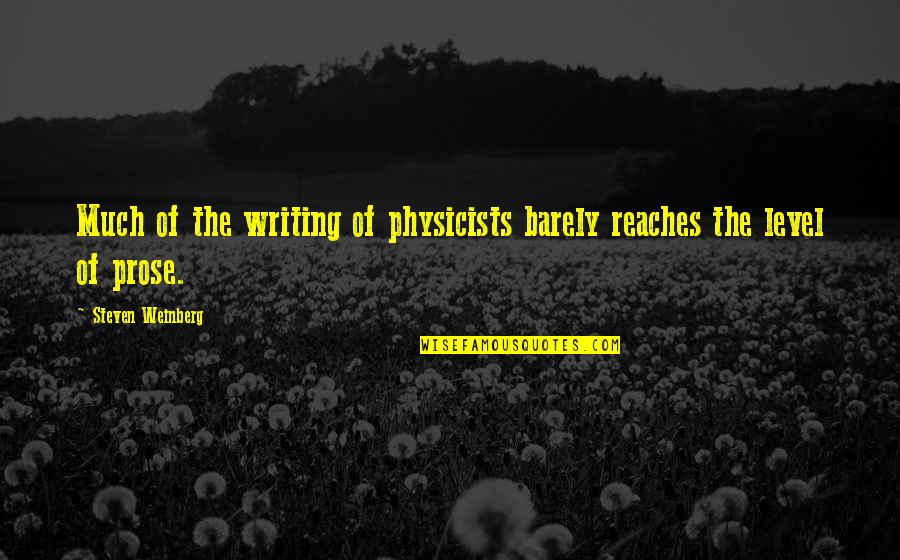 Weinberg Steven Quotes By Steven Weinberg: Much of the writing of physicists barely reaches