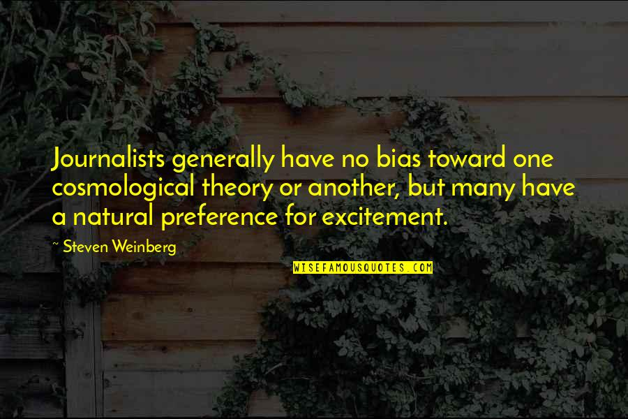 Weinberg Steven Quotes By Steven Weinberg: Journalists generally have no bias toward one cosmological