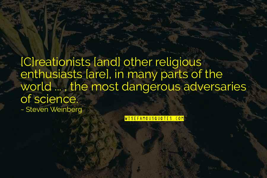 Weinberg Steven Quotes By Steven Weinberg: [C]reationists [and] other religious enthusiasts [are], in many