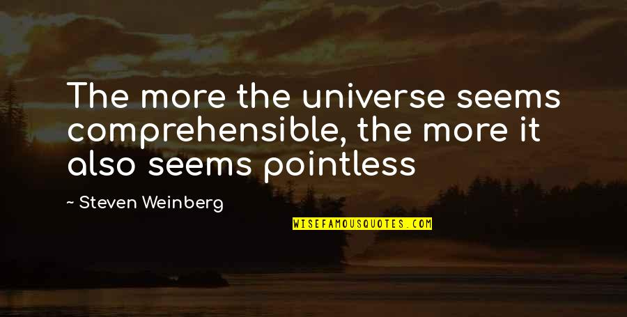 Weinberg Steven Quotes By Steven Weinberg: The more the universe seems comprehensible, the more