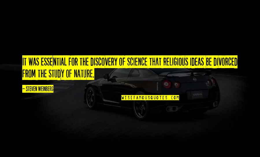 Weinberg Steven Quotes By Steven Weinberg: It was essential for the discovery of science