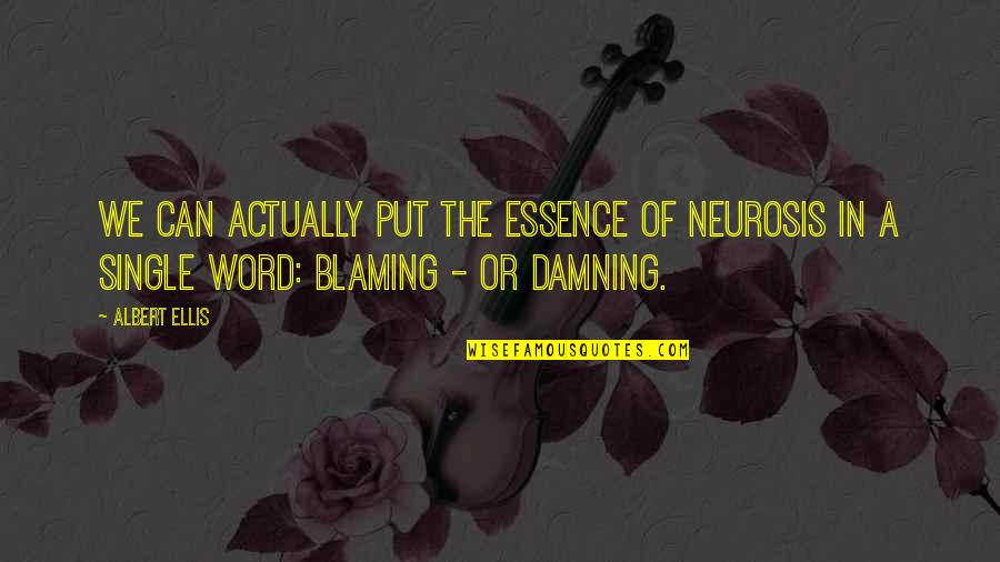 Weird Al Yankovic Song Quotes By Albert Ellis: We can actually put the essence of neurosis