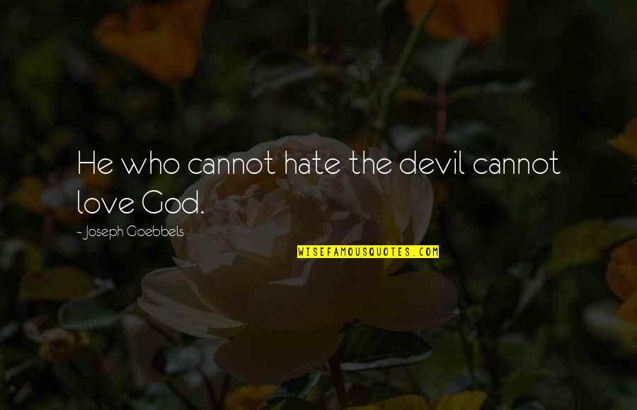 Weird Al Yankovic Song Quotes By Joseph Goebbels: He who cannot hate the devil cannot love