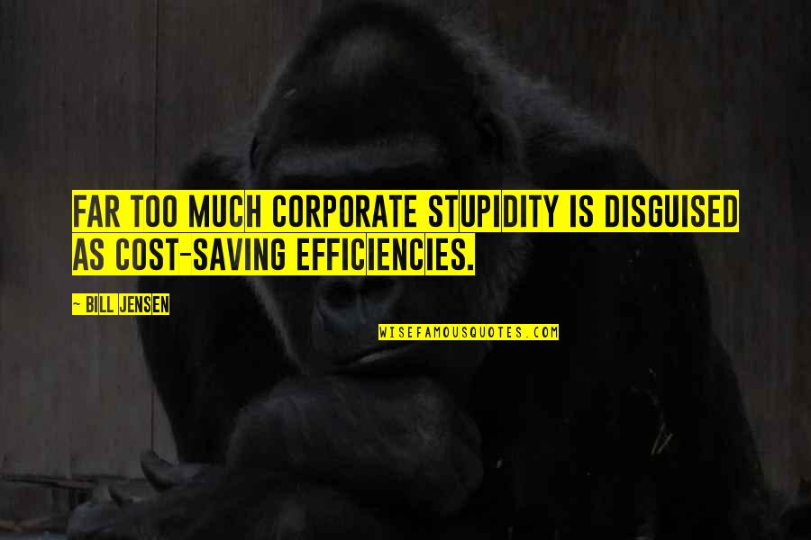 Weird Cute Love Quotes By Bill Jensen: Far too much corporate stupidity is disguised as