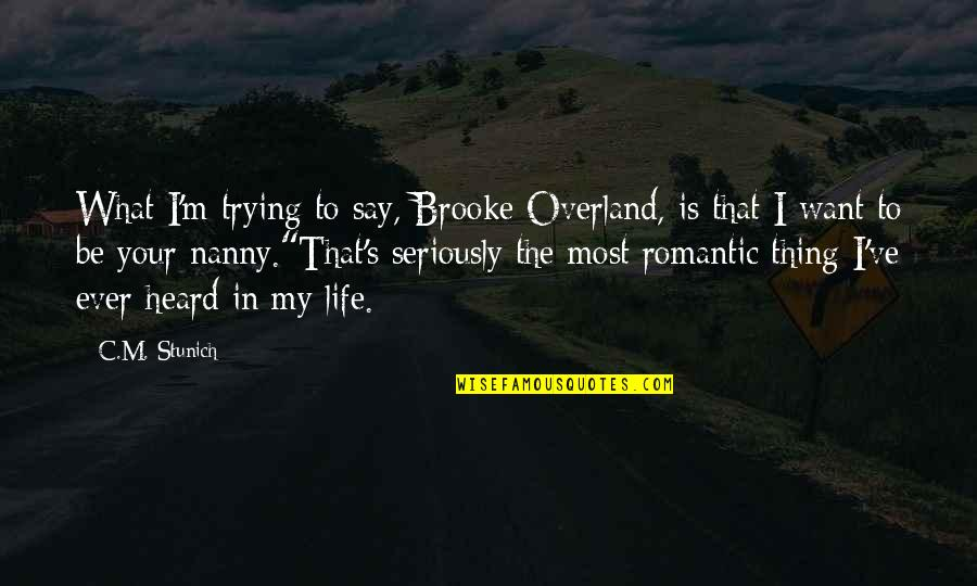 Weird Cute Love Quotes By C.M. Stunich: What I'm trying to say, Brooke Overland, is