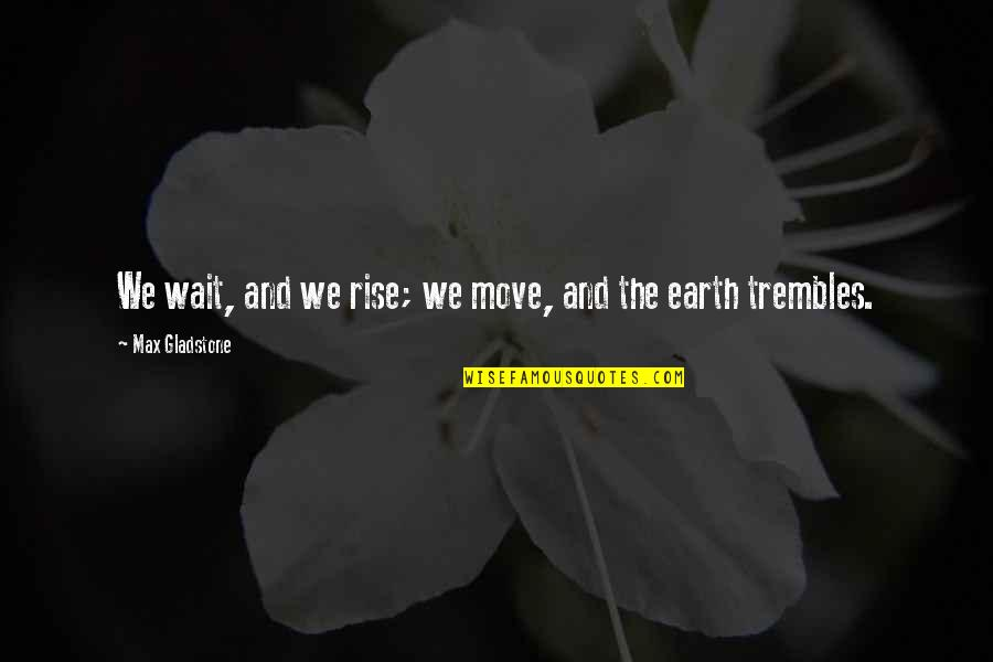 Weird Cute Love Quotes By Max Gladstone: We wait, and we rise; we move, and