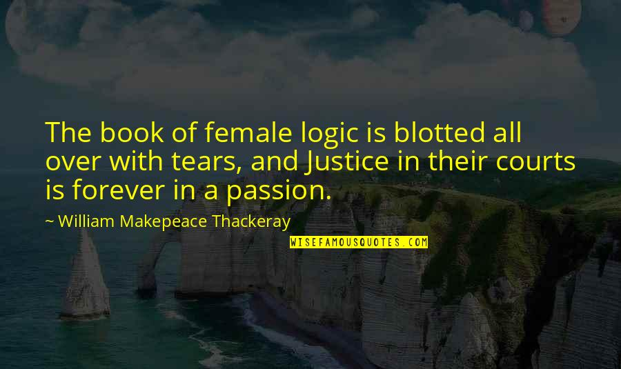 Weird Cute Love Quotes By William Makepeace Thackeray: The book of female logic is blotted all