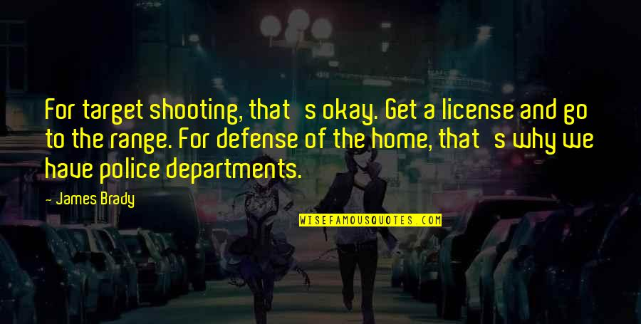 Weird Inappropriate Quotes By James Brady: For target shooting, that's okay. Get a license