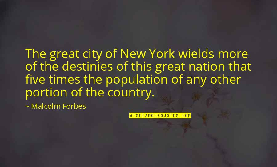 Weird Inappropriate Quotes By Malcolm Forbes: The great city of New York wields more