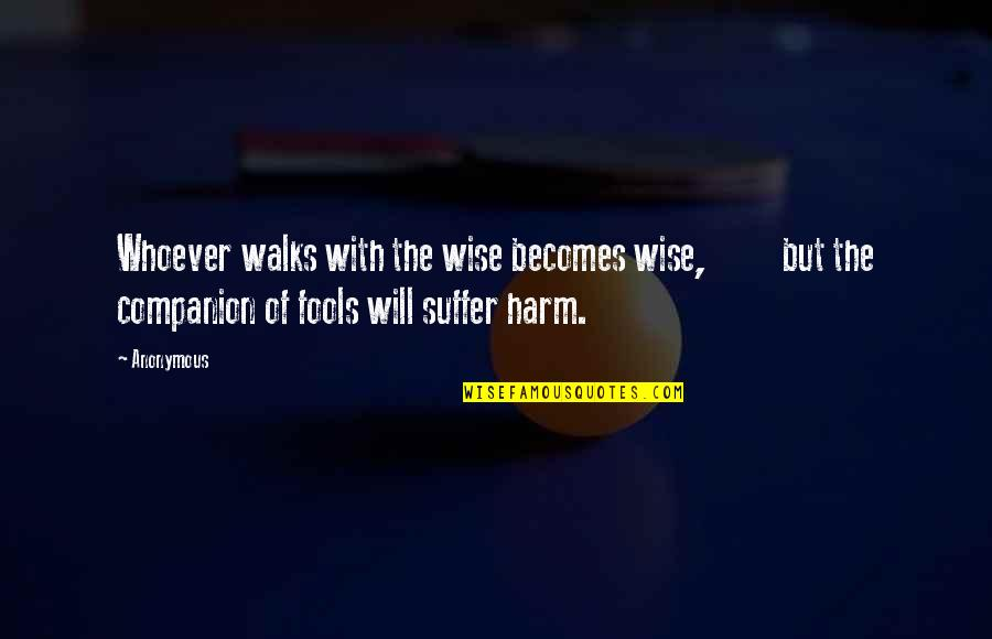 Weird Love Connection Quotes By Anonymous: Whoever walks with the wise becomes wise, but