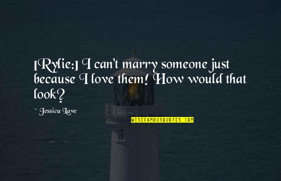 Weird Love Connection Quotes By Jessica Lave: [Rylie:] I can't marry someone just because I
