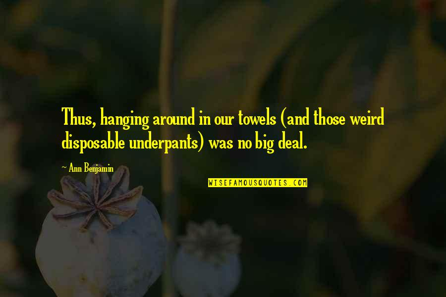 Weird Quotes And Quotes By Ann Benjamin: Thus, hanging around in our towels (and those