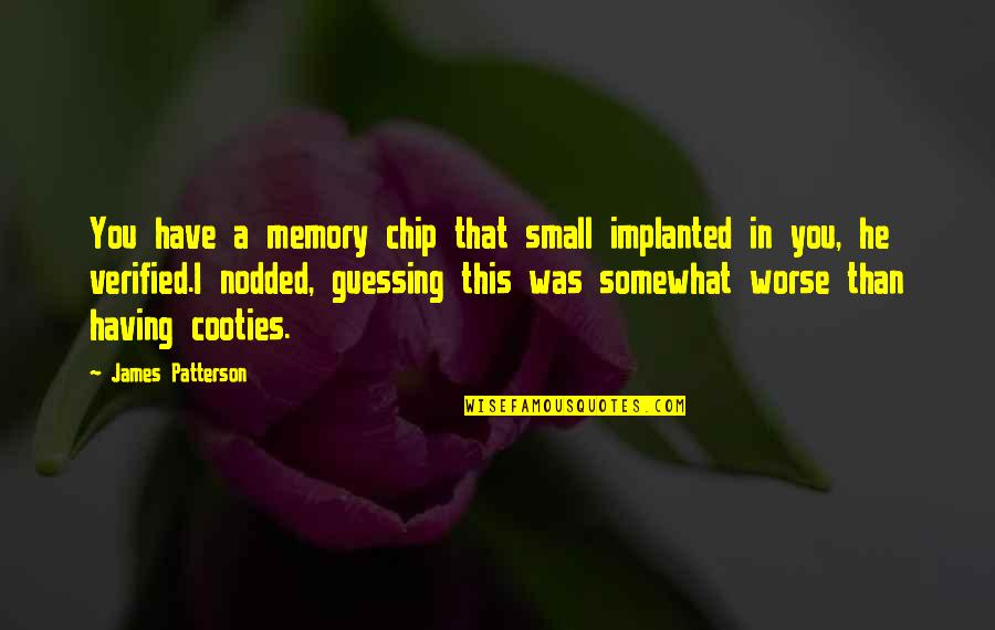 Weird Quotes And Quotes By James Patterson: You have a memory chip that small implanted