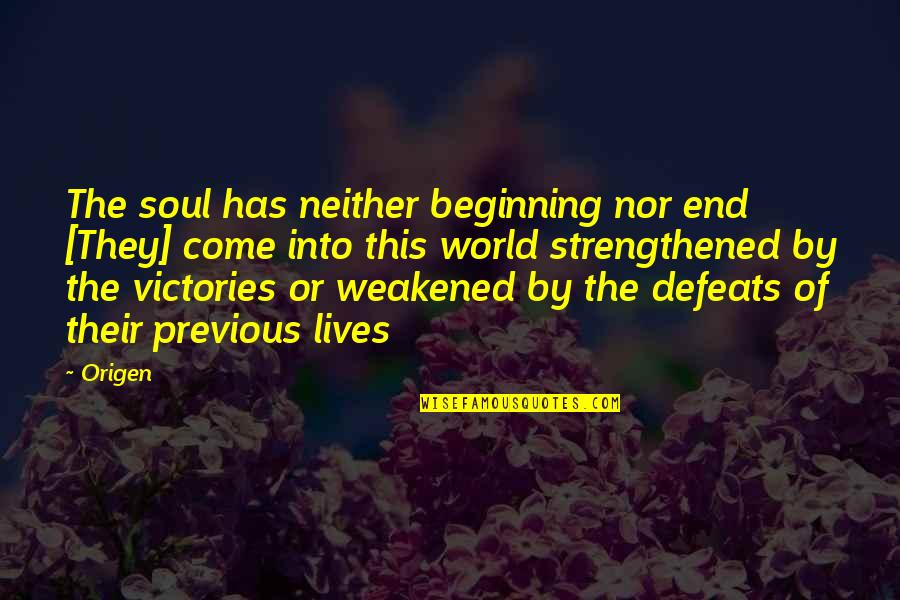 Weird Quotes And Quotes By Origen: The soul has neither beginning nor end [They]