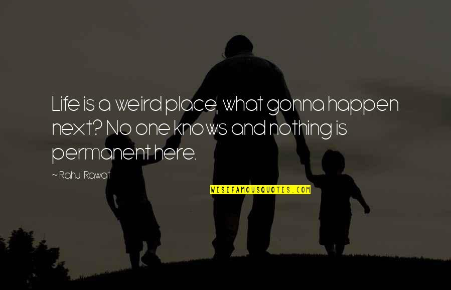 Weird Quotes And Quotes By Rahul Rawat: Life is a weird place, what gonna happen