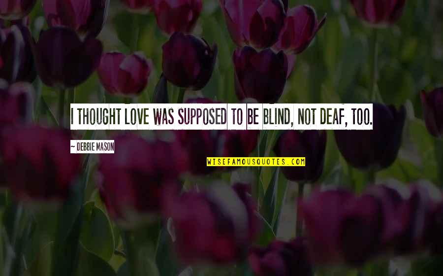 Weirdberries Quotes By Debbie Mason: I thought love was supposed to be blind,