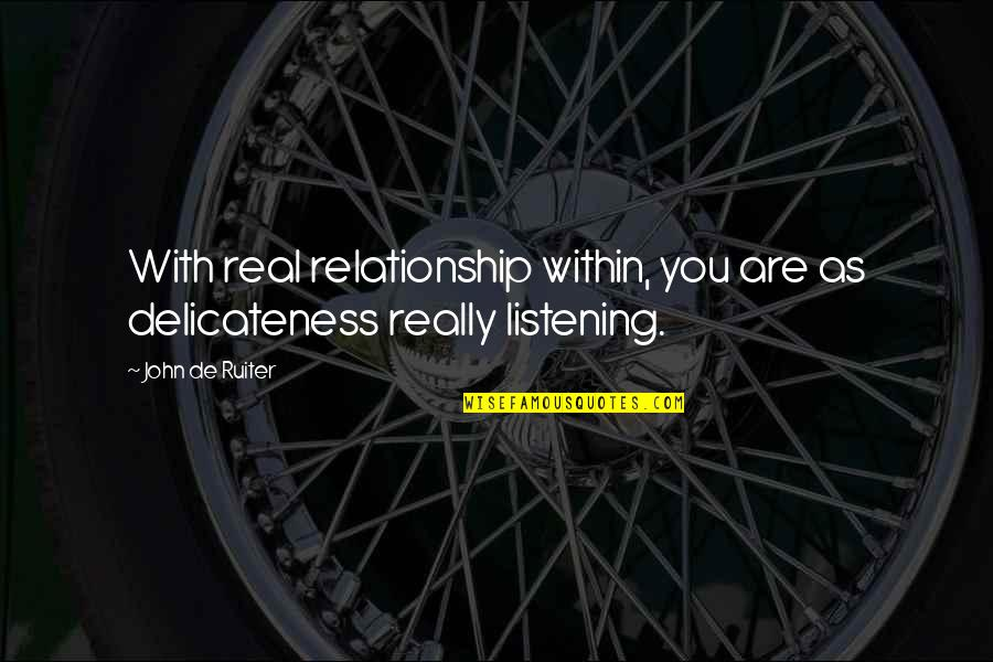 Weirdberries Quotes By John De Ruiter: With real relationship within, you are as delicateness