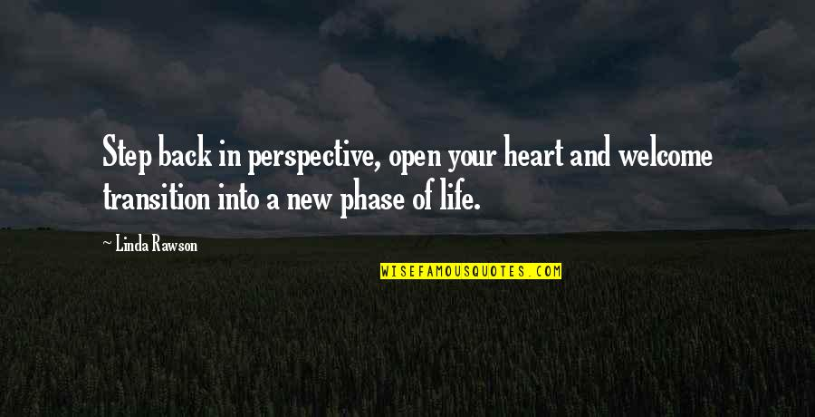 Welcome Back To Life Quotes By Linda Rawson: Step back in perspective, open your heart and