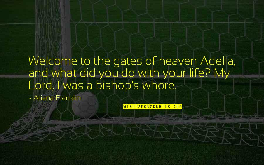 Welcome Into My Life Quotes By Ariana Franklin: Welcome to the gates of heaven Adelia, and