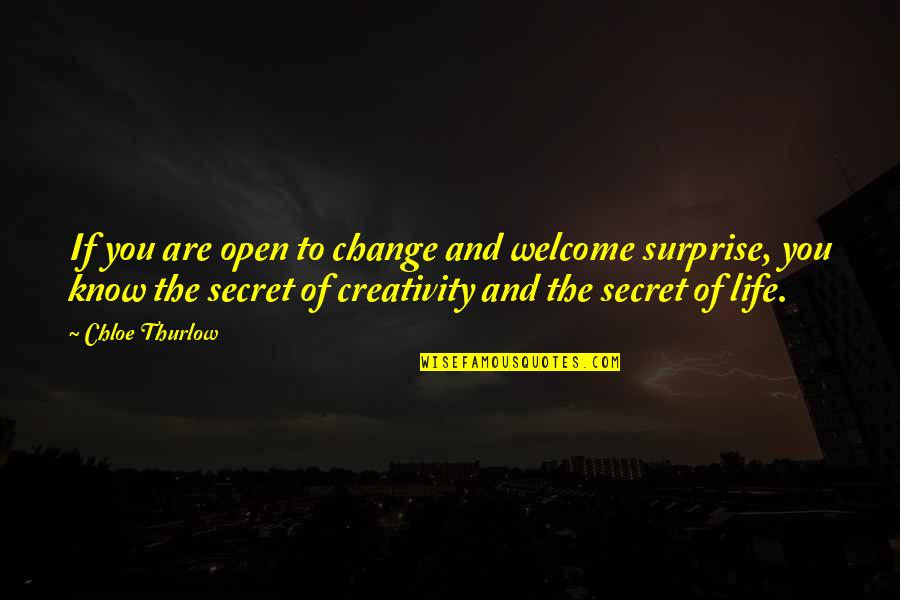 Welcome Into My Life Quotes By Chloe Thurlow: If you are open to change and welcome