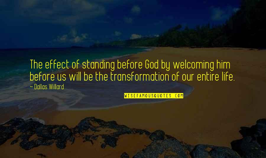 Welcome Into My Life Quotes By Dallas Willard: The effect of standing before God by welcoming