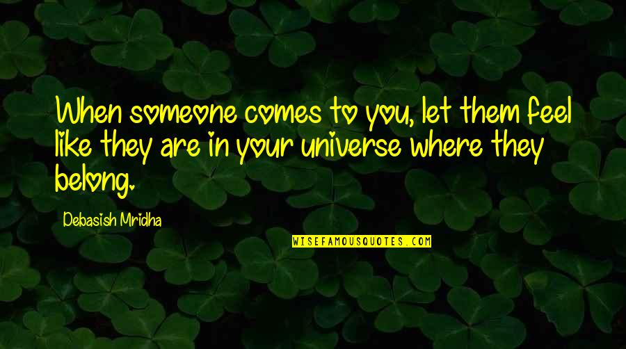 Welcome Into My Life Quotes By Debasish Mridha: When someone comes to you, let them feel