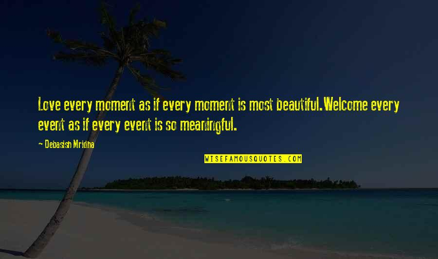 Welcome Into My Life Quotes By Debasish Mridha: Love every moment as if every moment is