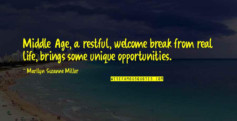 Welcome Into My Life Quotes By Marilyn Suzanne Miller: Middle Age, a restful, welcome break from real