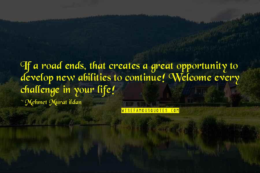 Welcome Into My Life Quotes By Mehmet Murat Ildan: If a road ends, that creates a great