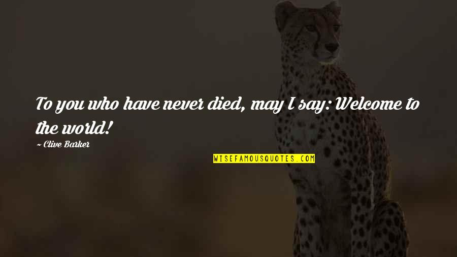Welcome May Quotes By Clive Barker: To you who have never died, may I