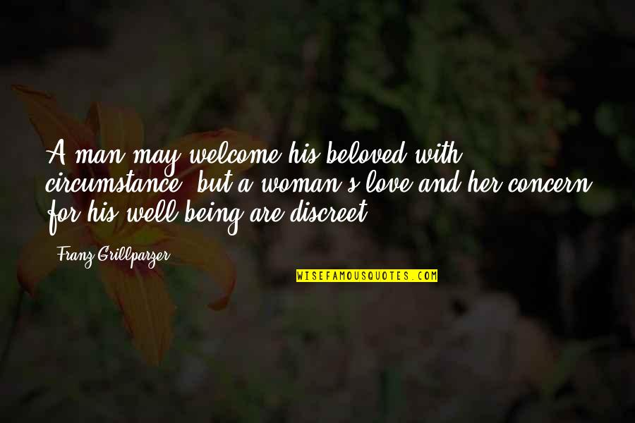 Welcome May Quotes By Franz Grillparzer: A man may welcome his beloved with circumstance,